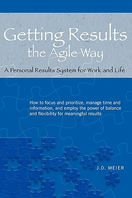 Getting Results the Agile Way: A Personal Results System for Work and Life, Meier, J.D.