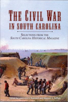 CIVIL WAR IN SOUTH CAROLINA: SELECTIONS FROM THE SOUTH CAROLINA HISTORICAL MAGAZINE, ROWLAND, LAWRENCE S