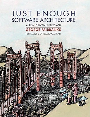 Just Enough Software Architecture: A Risk-Driven Approach, George H. Fairbanks