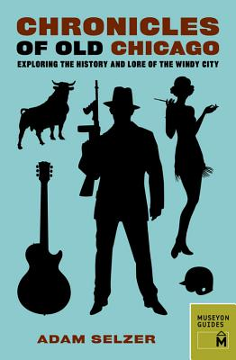 Image for Chronicles of Old Chicago: Exploring the History and Lore of the Windy City (Chronicles Series)