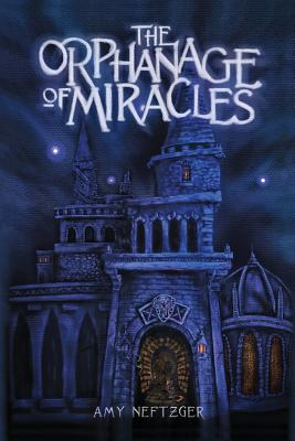 The Orphanage of Miracles, Amy Neftzger