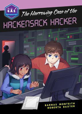 The Harrowing Case of the Hackensack Hacker (Galactic Academy of Science), Roberta Baxter; Barnas Monteith