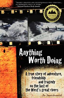 Image for Anything Worth Doing: A true story of adventure, friendship and tragedy on the last of the West's great rivers