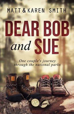 DEAR BOB AND SUE: ONE COUPLE'S JOURNEY THROUGH THE NATIONAL PARKS, SMITH, MATT & KAREN