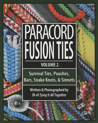 Paracord Fusion Ties - Volume 2: Survival Ties, Pouches, Bars, Snake Knots, and Sinnets, J.D. Lenzen