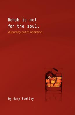 Image for REHAB IS NOT FOR THE SOUL: A JOURNEY OUT OF ADDICTION