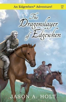 The Dragonslayer of Edgewhen (Volume 1), Holt, Jason A.