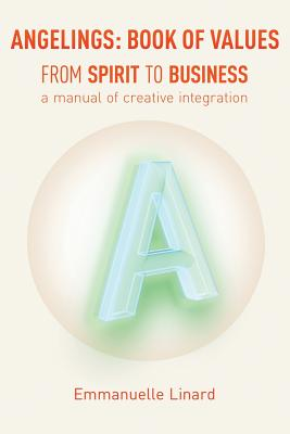 Image for ANGELINGS: BOOK of VALUES: FROM SPIRIT TO BUSINESS,  a manual of creative integration