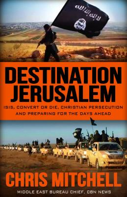 Image for DESTINATION JERUSALEM: ISIS, Convert or Die, Christian Persecution and Preparing for the Days Ahead