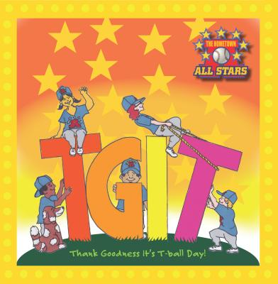 Image for TGIT: Thank Goodness It's T-Ball Day (Hometown all stars)