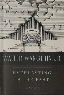 Everlasting Is the Past, Walter Wangerin Jr.