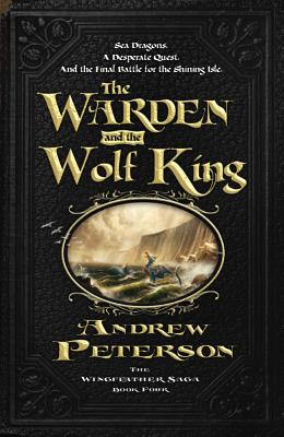 The Warden and the Wolf King (Wingfeather Saga), Andrew Peterson