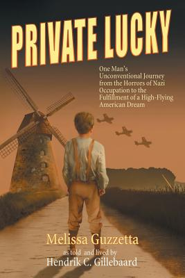 Image for Private Lucky: One Man's Unconventional Journey from the Horrors of Nazi Occupation to the Fulfillment of a High-Flying American Dream