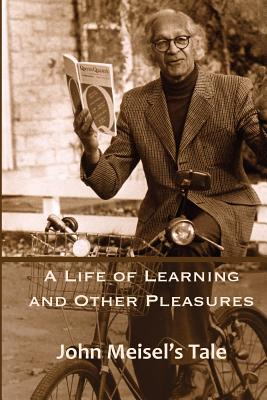 Image for A Life of Learning and Other Pleasures: John Meisel's Tale
