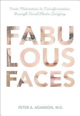 Image for Fabulous Faces: From Motivation to Transformation Through Facial Plastic Surgery