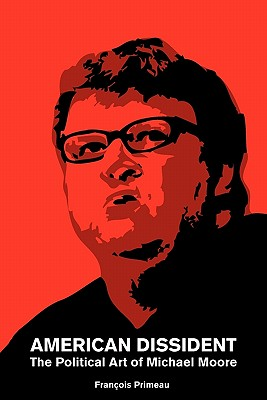 American Dissident: The Political Art of Michael Moore, Primeau, Francois