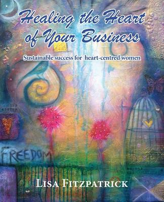 Healing the Heart of Your Business, Fitzpatrick, Lisa