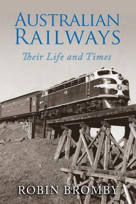 Australian Railways Their Life and Times
