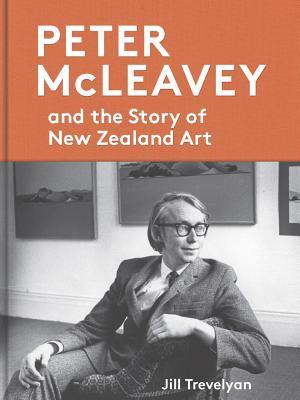 Peter McLeavey: The life and times of a New Zealand art dealer, Trevelyan, Jill