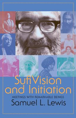 Sufi Vision and Initiation: Meetings with Remarkable Beings, Lewis, Samuel L.