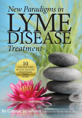 Image for New Paradigms in Lyme Disease Treatment: 10 Top Doctors Reveal Healing Strategies That Work