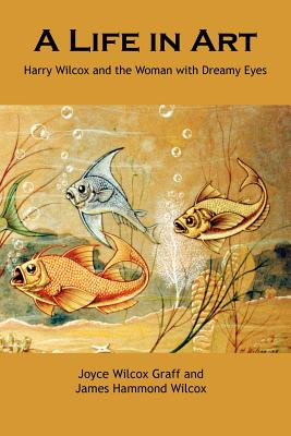 A Life in Art, Graff, Joyce Wilcox; Wilcox, James Hammond