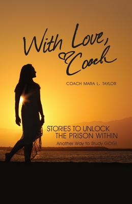 With Love, Coach Stories to Unlock the Prison Within, Taylor, Coach Mara Leigh