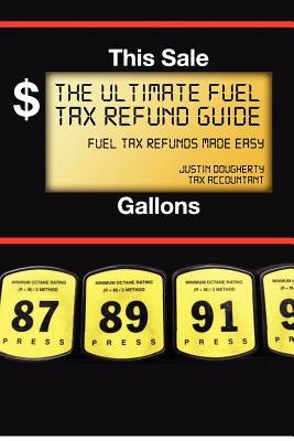 The Ultimate Fuel Tax Refund Guide: 2012 (Volume 1), Dougherty, Justin