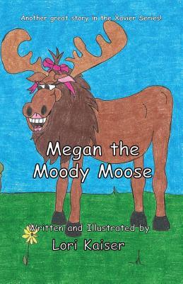 Megan the Moody Moose, Kaiser, Lori