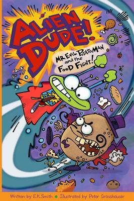 Image for ALIEN DUDE!: MR. EVIL POTATO MAN AND THE FOOD FIGHT