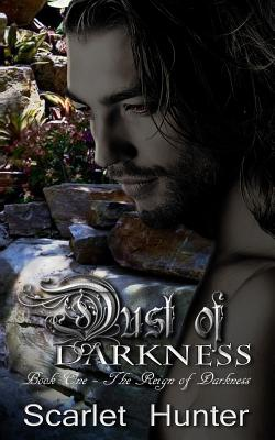 Dust of Darkness (The Reign of Darkness) (Volume 1), Hunter, Scarlet