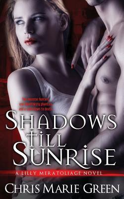 Shadows Till Sunrise: A Lilly Meratoliage Novel (Volume 1), Green, Chris Marie
