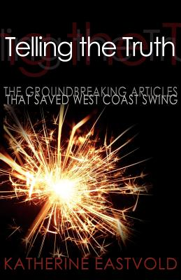 Telling the Truth: The Groundbreaking Articles that Saved West Coast Swing, Eastvold, Katherine