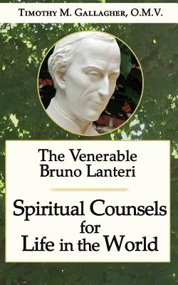 The Venerable Bruno Lanteri: Spiritual Counsels for Life in the World, Gallagher O.M.V, Timothy M.