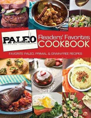 Image for Paleo Magazine Readers' Favorites Cookbook: Favorites Paleo, Primal and Grain-Free Recipes