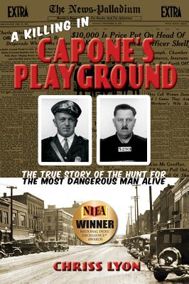 A Killing in Capone's Playground: The True Story of the Hunt for the Most Dangerous Man Alive, Lyon, Chriss