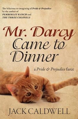 Mr. Darcy Came to Dinner: a Pride & Prejudice farce, Jack Caldwell