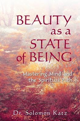 Image for Beauty as a State of Being: Mastering Mind and the Spiritual Path