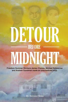 Detour Before Midnight: Freedom Summer Workers: James Chaney, Michael Schwerner, and Andrew Goodman Made an Unscheduled Stop, Sims, LCSW, Bernice