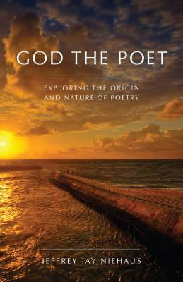 Image for God the Poet: Exploring the Origin and Nature of Poetry