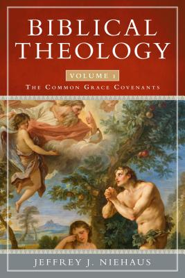 Image for Biblical Theology: The Common Grace Covenants