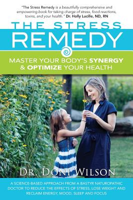 The Stress Remedy: Master Your Body's Synergy and Optimize Your Health, Donielle Wilson   ND   CPM   CNS