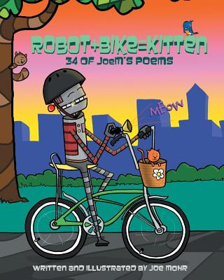Robot + Bike = Kitten: 34 of JoeM's Poems, Mohr, Joe