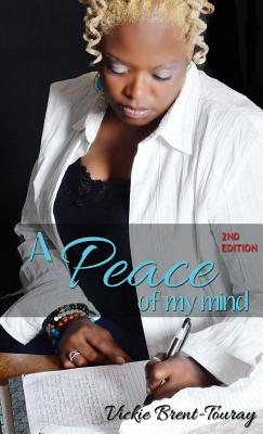A Peace of My Mind (2nd Edition), Brent-Touray, Vickie