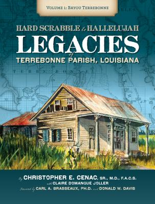 Hard Scrabble to Hallelujah, Volume 1: Bayou Terrebonne: Legacies of Terrebonne Parish, Louisiana (America's Third Coast Series), Cenac, Christopher Everette