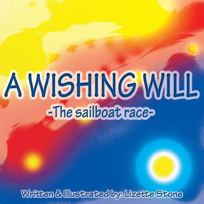 A Wishing Will: The sailboat race (Volume 2), Stone, Lizette