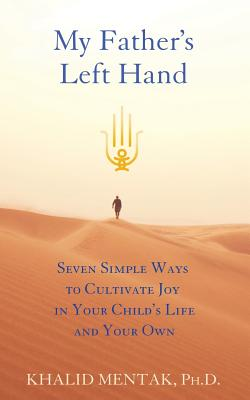 "My Father's Left Hand - Seven Simple Ways to Cultivate Joy in Your Child s Life and Your Own, Khalid (""; Kal""; ) Mentak; Ph.D."