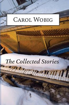 Image for The Collected Stories of Carol Wobig