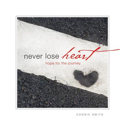 Image for Never Lose Heart: Hope for the Journey