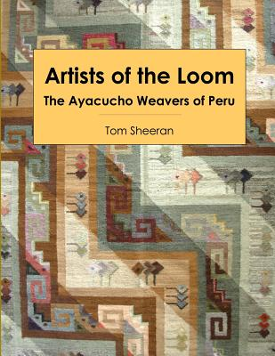 Image for Artists of the Loom: the Ayacucho Weavers of Peru